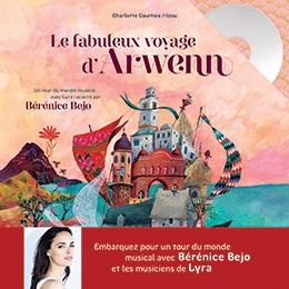Couverture très colorée avec dominance de rouge pour l'album de Charlotte Courtois, Le fabuleux voyage d'Arwenn. Avec photo miniature de l'actrice Bérénice Béjo en bandeau en bas de la couverture.