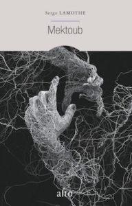 Couverture du livre de Serge Lamothe, Mektoub - Composition en noir et blanc, deux mains qui tentent de se rejoindre, toutes deux comme prises dans un entrelacs de fils...